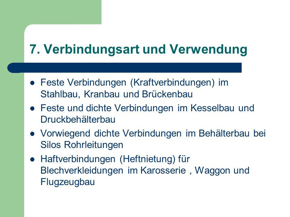 7. Verbindungsart und Verwendung Feste Verbindungen (Kraftverbindungen) im Stahlbau, Kranbau und Brückenbau Feste und dichte Verbindungen im Kesselbau