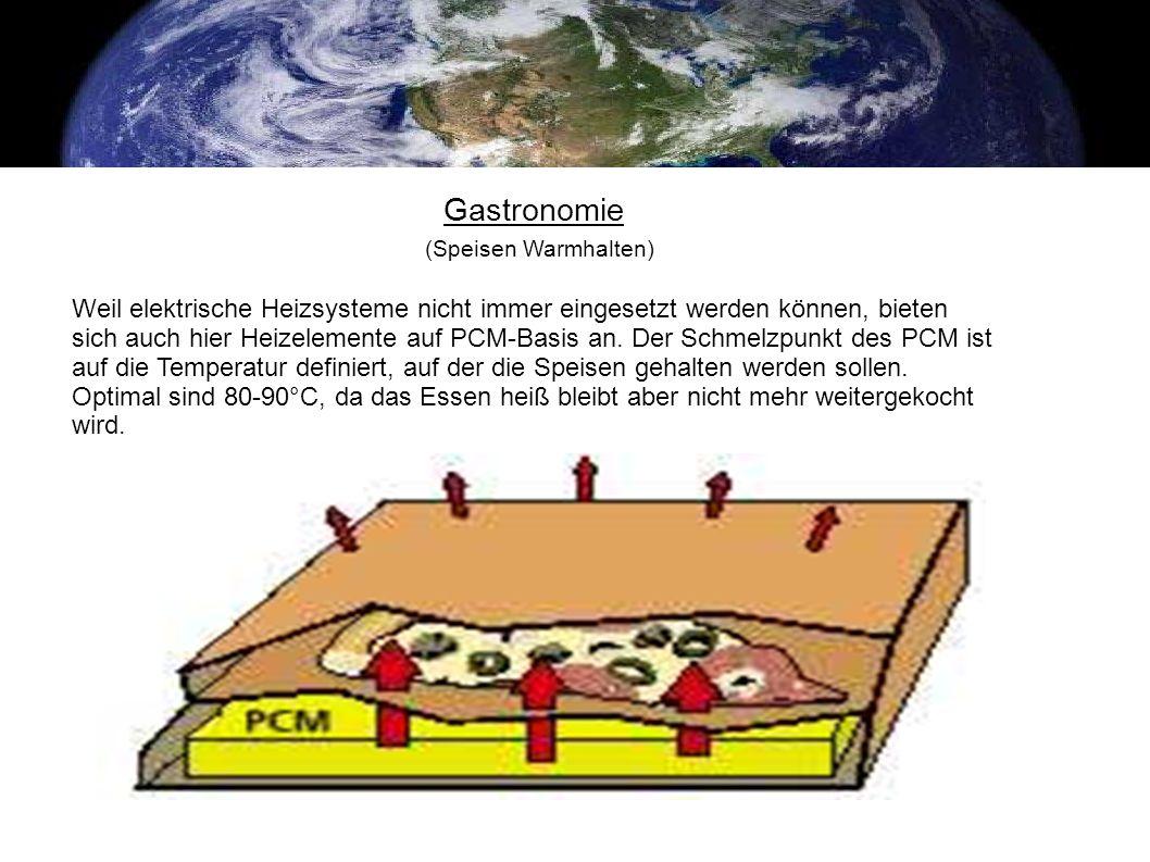 Gastronomie (Speisen Warmhalten) Weil elektrische Heizsysteme nicht immer eingesetzt werden können, bieten sich auch hier Heizelemente auf PCM-Basis a