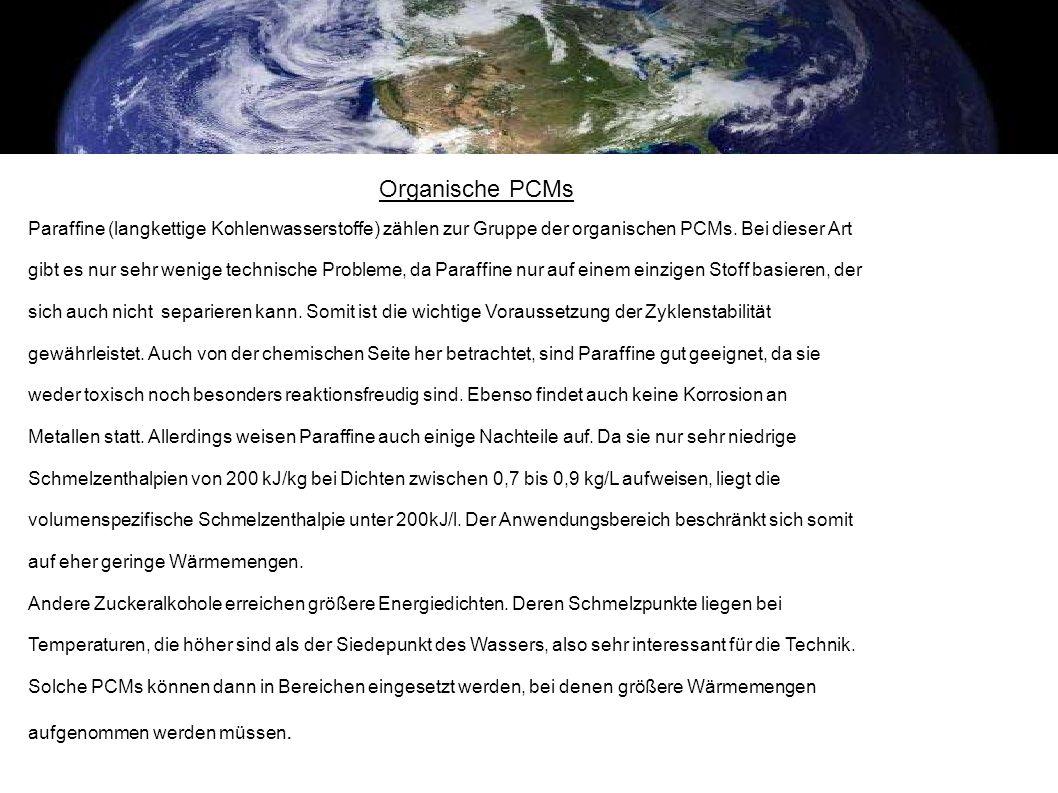 Organische PCMs Paraffine (langkettige Kohlenwasserstoffe) zählen zur Gruppe der organischen PCMs. Bei dieser Art gibt es nur sehr wenige technische P
