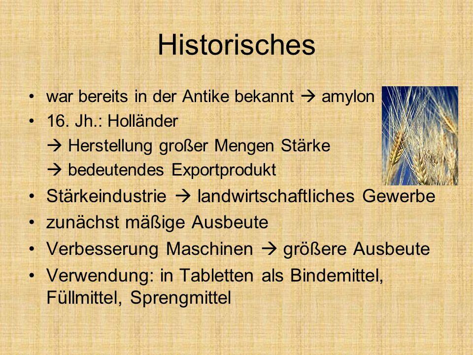 Historisches war bereits in der Antike bekannt amylon 16. Jh.: Holländer Herstellung großer Mengen Stärke bedeutendes Exportprodukt Stärkeindustrie la
