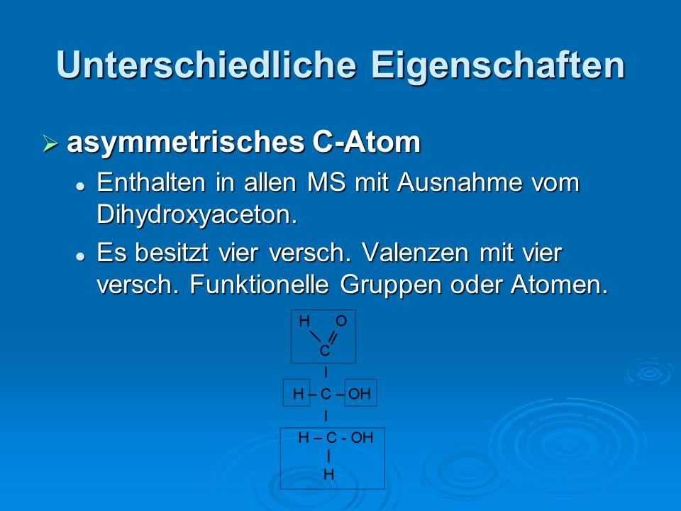 Unterschiedliche Eigenschaften asymmetrisches C-Atom asymmetrisches C-Atom Enthalten in allen MS mit Ausnahme vom Dihydroxyaceton. Enthalten in allen