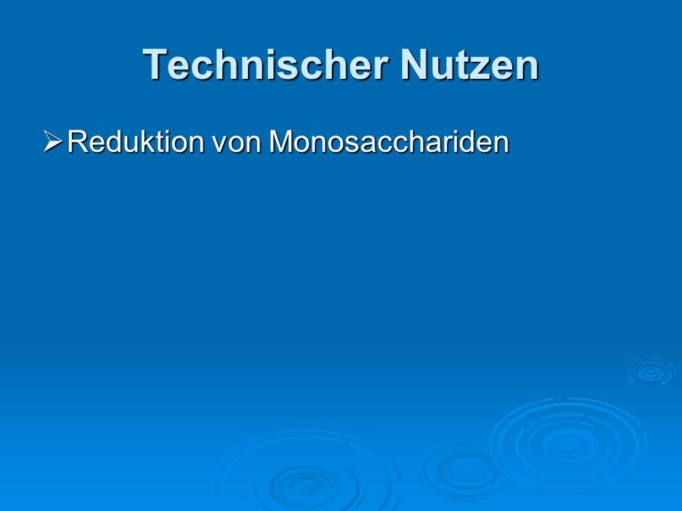 Technischer Nutzen Reduktion von Monosacchariden Reduktion von Monosacchariden