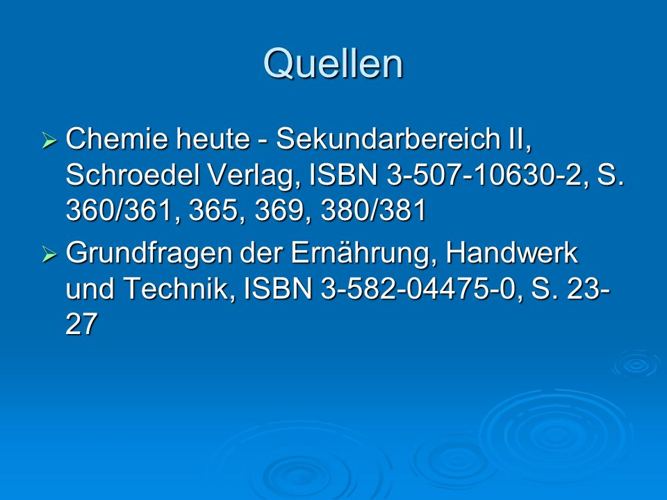 Quellen Chemie heute - Sekundarbereich II, Schroedel Verlag, ISBN 3-507-10630-2, S. 360/361, 365, 369, 380/381 Chemie heute - Sekundarbereich II, Schr