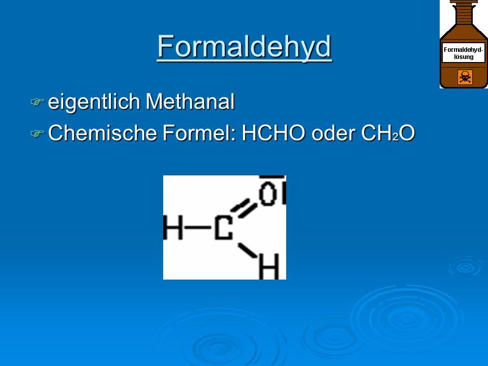 Formaldehyd eigentlich Methanal eigentlich Methanal Chemische Formel: HCHO oder CH 2 O Chemische Formel: HCHO oder CH 2 O