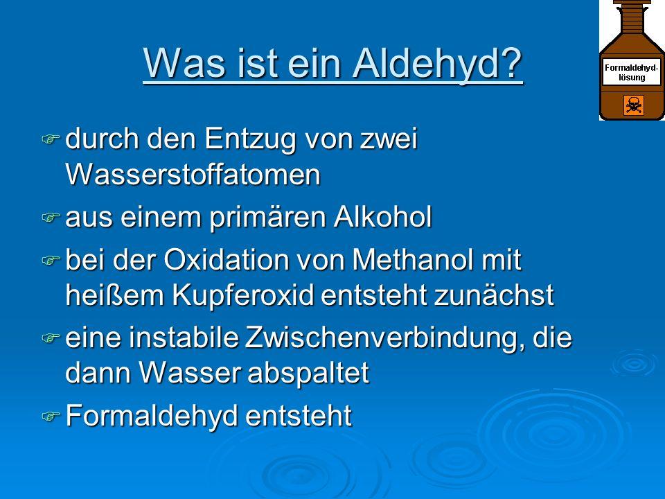 Was ist ein Aldehyd? durch den Entzug von zwei Wasserstoffatomen durch den Entzug von zwei Wasserstoffatomen aus einem primären Alkohol aus einem prim