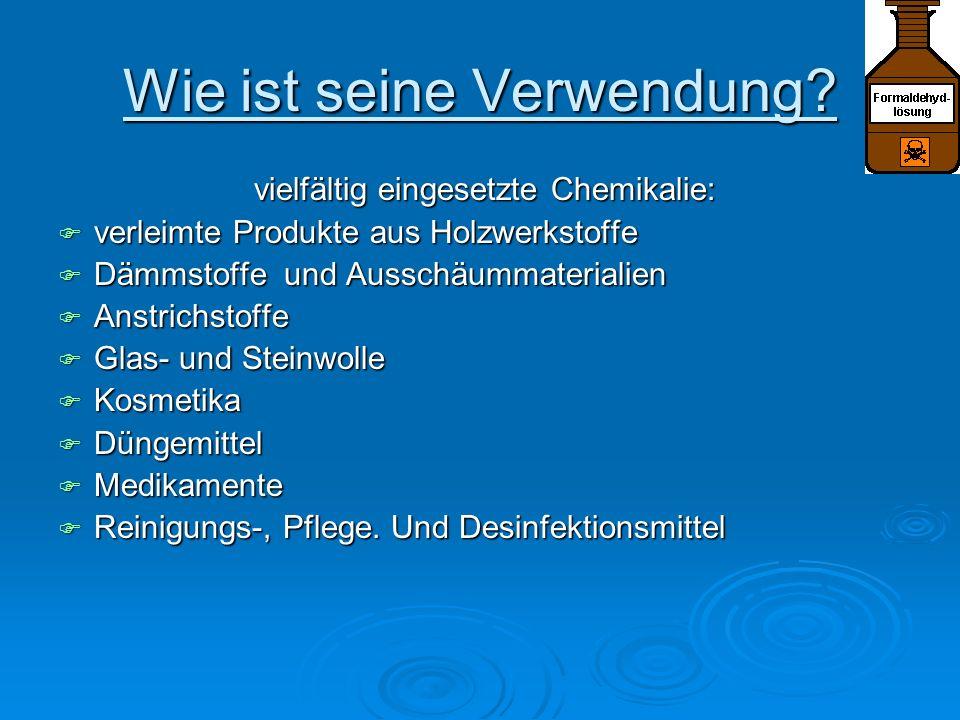 Wie ist seine Verwendung? vielfältig eingesetzte Chemikalie: vielfältig eingesetzte Chemikalie: verleimte Produkte aus Holzwerkstoffe verleimte Produk
