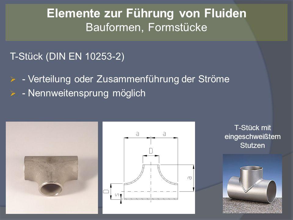T-Stück (DIN EN 10253-2) - Verteilung oder Zusammenführung der Ströme - Nennweitensprung möglich Elemente zur Führung von Fluiden Bauformen, Formstück
