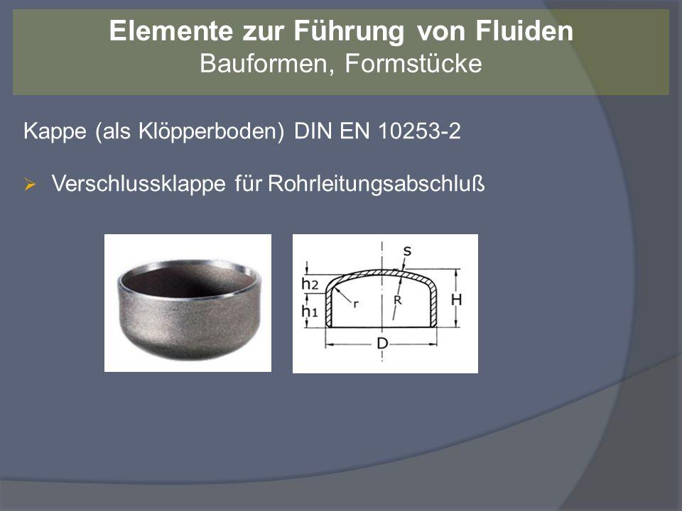 Kappe (als Klöpperboden) DIN EN 10253-2 Verschlussklappe für Rohrleitungsabschluß Elemente zur Führung von Fluiden Bauformen, Formstücke