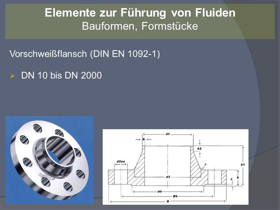 Vorschweißflansch (DIN EN 1092-1) DN 10 bis DN 2000 Elemente zur Führung von Fluiden Bauformen, Formstücke