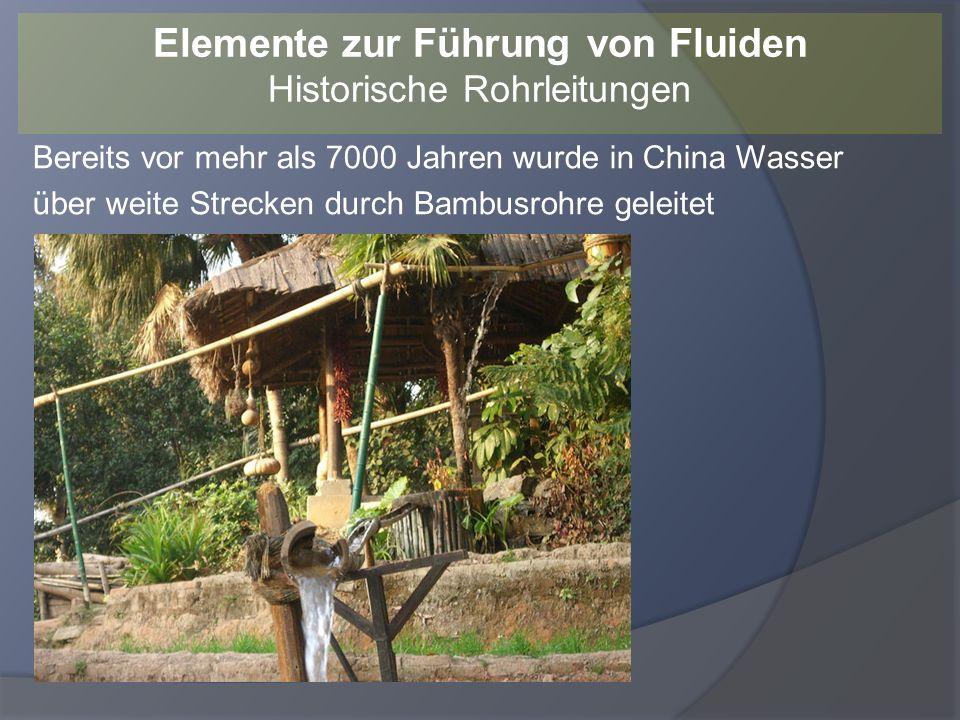 Bereits vor mehr als 7000 Jahren wurde in China Wasser über weite Strecken durch Bambusrohre geleitet Elemente zur Führung von Fluiden Historische Roh