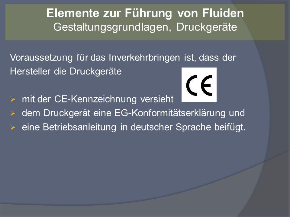 Voraussetzung für das Inverkehrbringen ist, dass der Hersteller die Druckgeräte mit der CE-Kennzeichnung versieht dem Druckgerät eine EG-Konformitätse