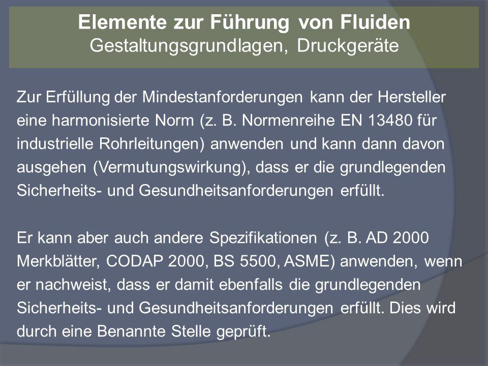 Zur Erfüllung der Mindestanforderungen kann der Hersteller eine harmonisierte Norm (z. B. Normenreihe EN 13480 für industrielle Rohrleitungen) anwende