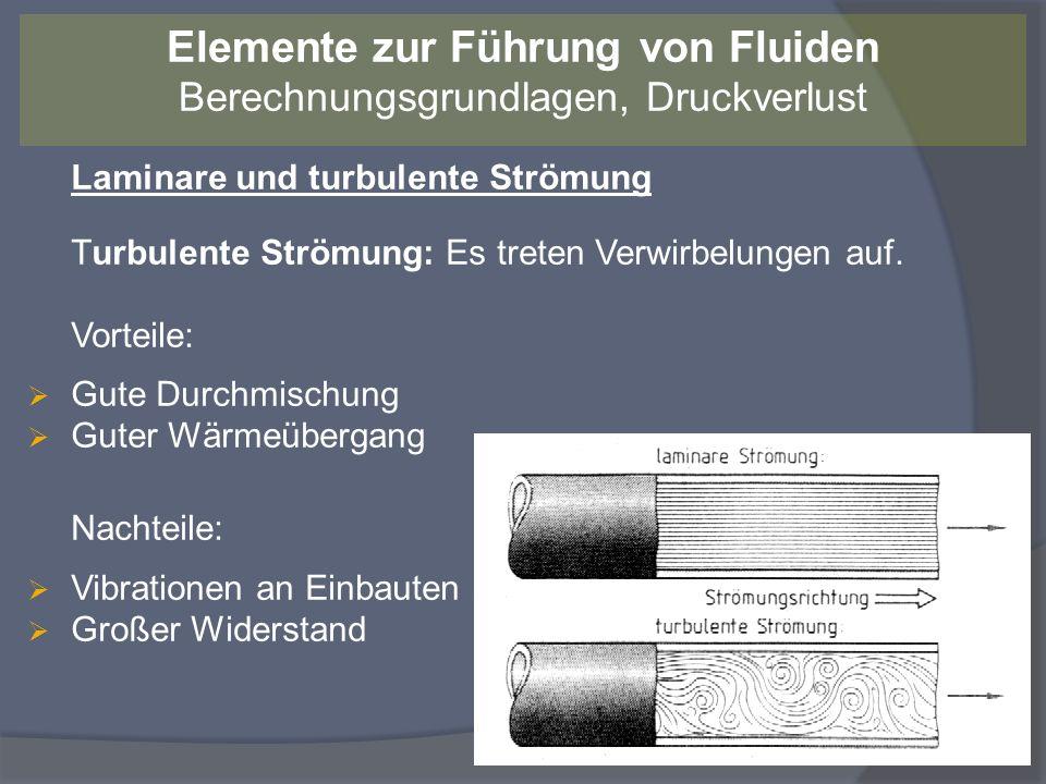 Laminare und turbulente Strömung Turbulente Strömung: Es treten Verwirbelungen auf. Vorteile: Gute Durchmischung Guter Wärmeübergang Nachteile: Vibrat
