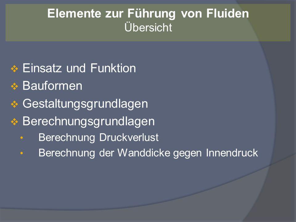 Einsatz und Funktion Bauformen Gestaltungsgrundlagen Berechnungsgrundlagen Berechnung Druckverlust Berechnung der Wanddicke gegen Innendruck Elemente