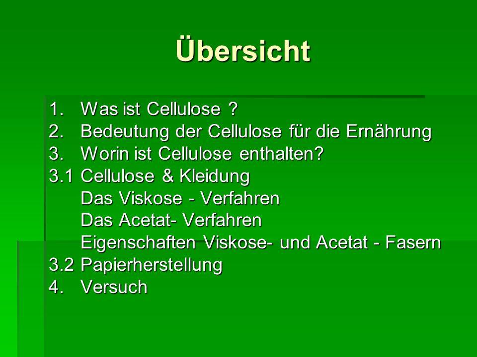 Übersicht 1.Was ist Cellulose ? 2.Bedeutung der Cellulose für die Ernährung 3.Worin ist Cellulose enthalten? 3.1Cellulose & Kleidung Das Viskose - Ver