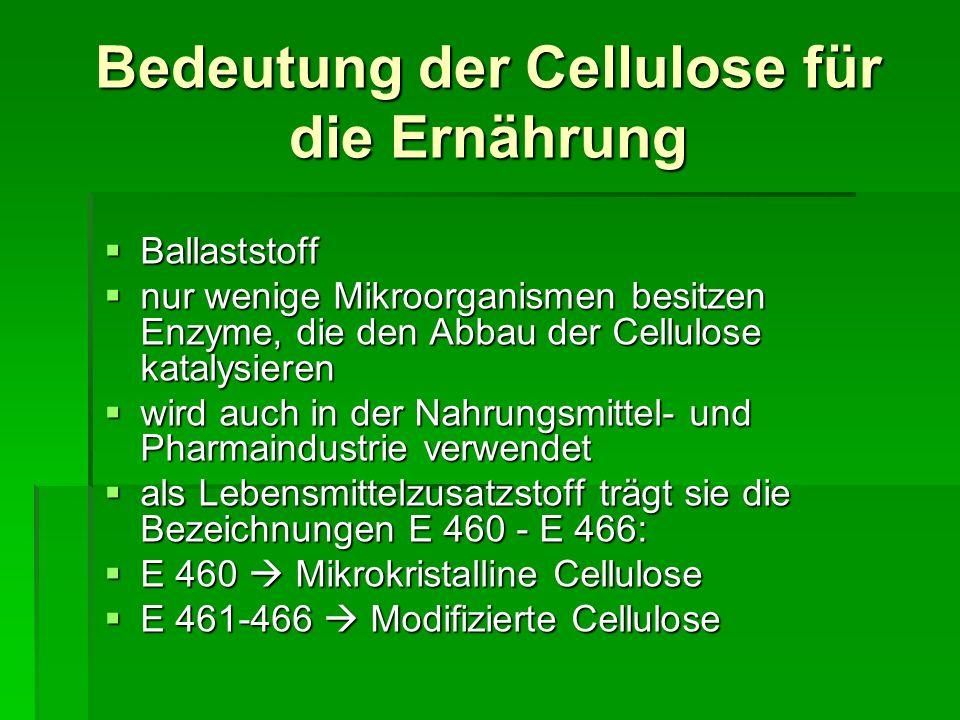 Bedeutung der Cellulose für die Ernährung Ballaststoff Ballaststoff nur wenige Mikroorganismen besitzen Enzyme, die den Abbau der Cellulose katalysier