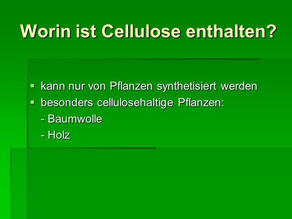 Worin ist Cellulose enthalten? kann nur von Pflanzen synthetisiert werden kann nur von Pflanzen synthetisiert werden besonders cellulosehaltige Pflanz