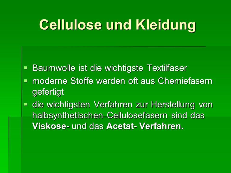 Viskose - Verfahren 20 %ige Natronlauge wirkt auf den Zellstoff ein 20 %ige Natronlauge wirkt auf den Zellstoff ein Cellulose quillt auf und wird in kürzere Ketten zerlegt Cellulose quillt auf und wird in kürzere Ketten zerlegt durch Zugabe von Schwefelkohlenstoff entsteht Cellulose-Xantogenat, welches in verdünnter Natronlauge zu zähflüssiger Viskose wird durch Zugabe von Schwefelkohlenstoff entsteht Cellulose-Xantogenat, welches in verdünnter Natronlauge zu zähflüssiger Viskose wird diese wird durch Spinndrüsen in ein Säurebad gepresst und fällt dann als regenerierte Cellulose fadenförmig aus diese wird durch Spinndrüsen in ein Säurebad gepresst und fällt dann als regenerierte Cellulose fadenförmig aus
