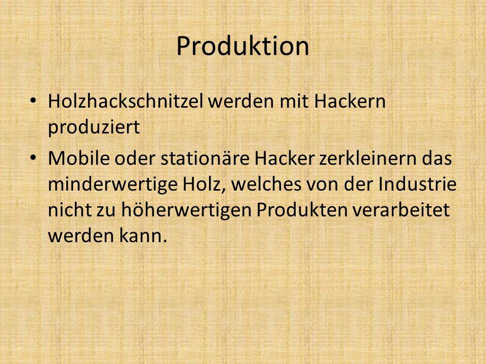 Produktion Holzhackschnitzel werden mit Hackern produziert Mobile oder stationäre Hacker zerkleinern das minderwertige Holz, welches von der Industrie