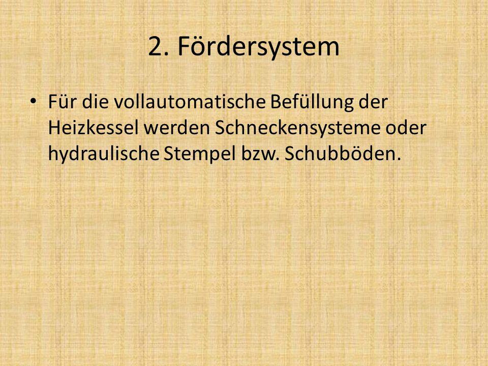 2. Fördersystem Für die vollautomatische Befüllung der Heizkessel werden Schneckensysteme oder hydraulische Stempel bzw. Schubböden.