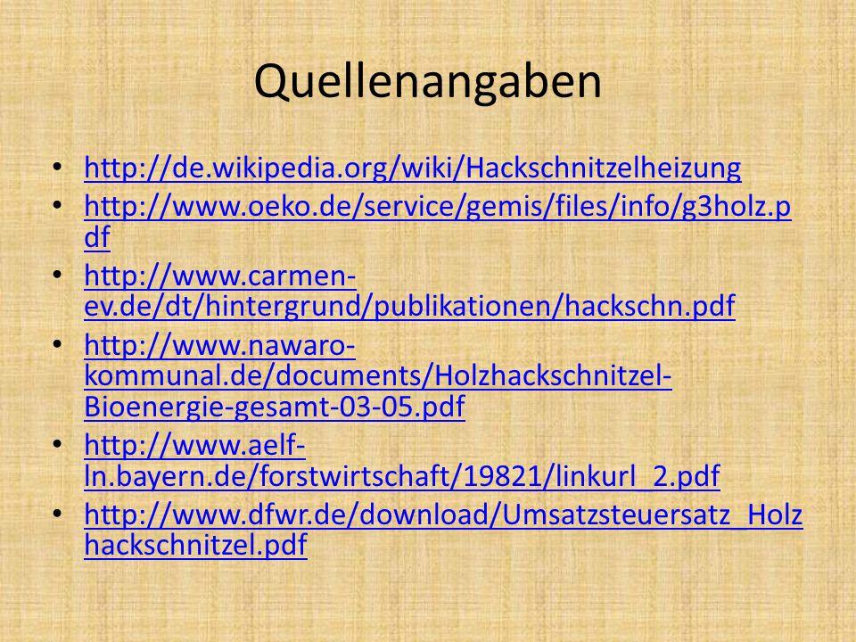 Quellenangaben http://de.wikipedia.org/wiki/Hackschnitzelheizung http://www.oeko.de/service/gemis/files/info/g3holz.p df http://www.oeko.de/service/ge