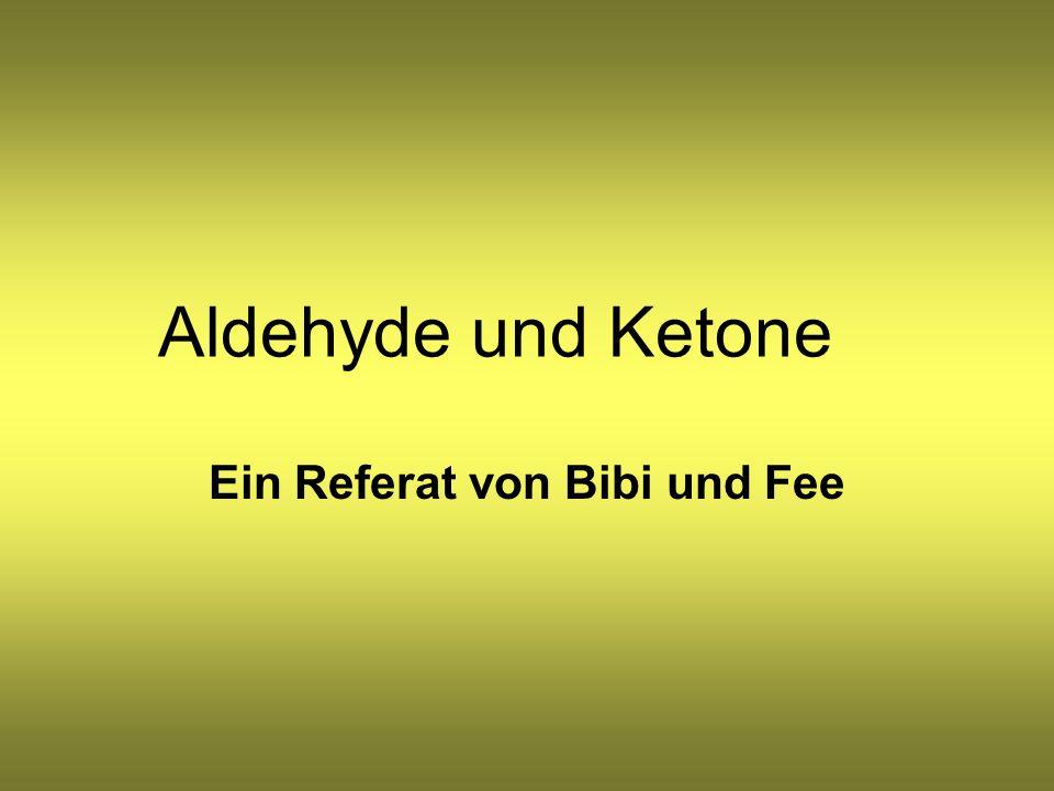 Aldehyde und Ketone Ein Referat von Bibi und Fee