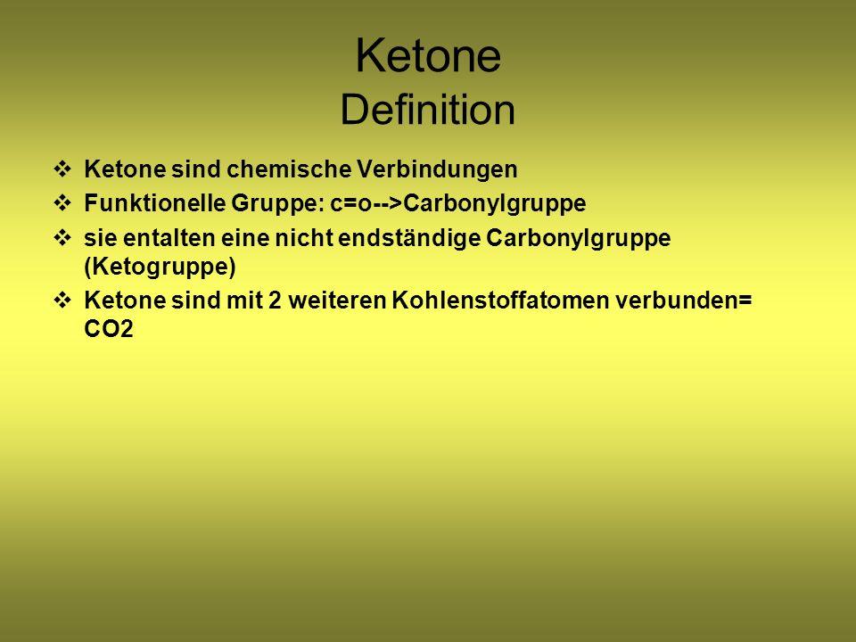 Ketone Definition Ketone sind chemische Verbindungen Funktionelle Gruppe: c=o-->Carbonylgruppe sie entalten eine nicht endständige Carbonylgruppe (Ketogruppe) Ketone sind mit 2 weiteren Kohlenstoffatomen verbunden= CO2