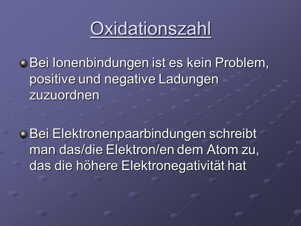 Oxidationszahl Bei Ionenbindungen ist es kein Problem, positive und negative Ladungen zuzuordnen Bei Elektronenpaarbindungen schreibt man das/die Elek