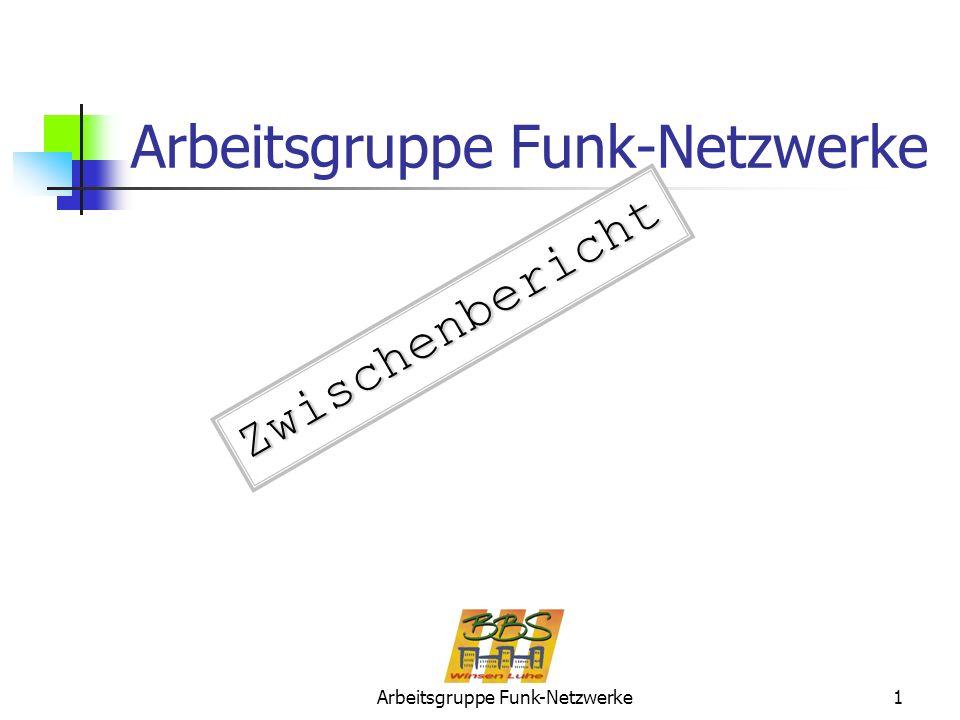 Arbeitsgruppe Funk-Netzwerke1 Zwischenbericht