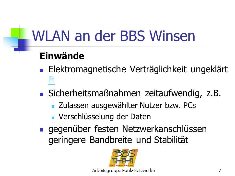 Arbeitsgruppe Funk-Netzwerke7 WLAN an der BBS Winsen Einwände Elektromagnetische Verträglichkeit ungeklärt Sicherheitsmaßnahmen zeitaufwendig, z.B. Zu