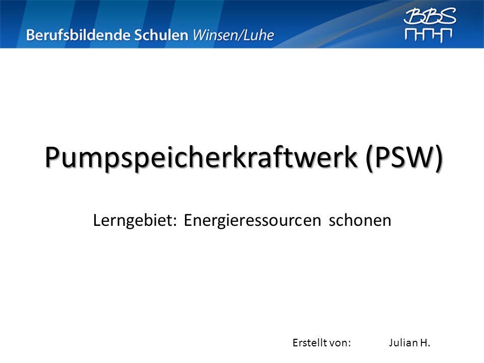 Pumpspeicherkraftwerk (PSW) Lerngebiet: Energieressourcen schonen Erstellt von:Julian H.
