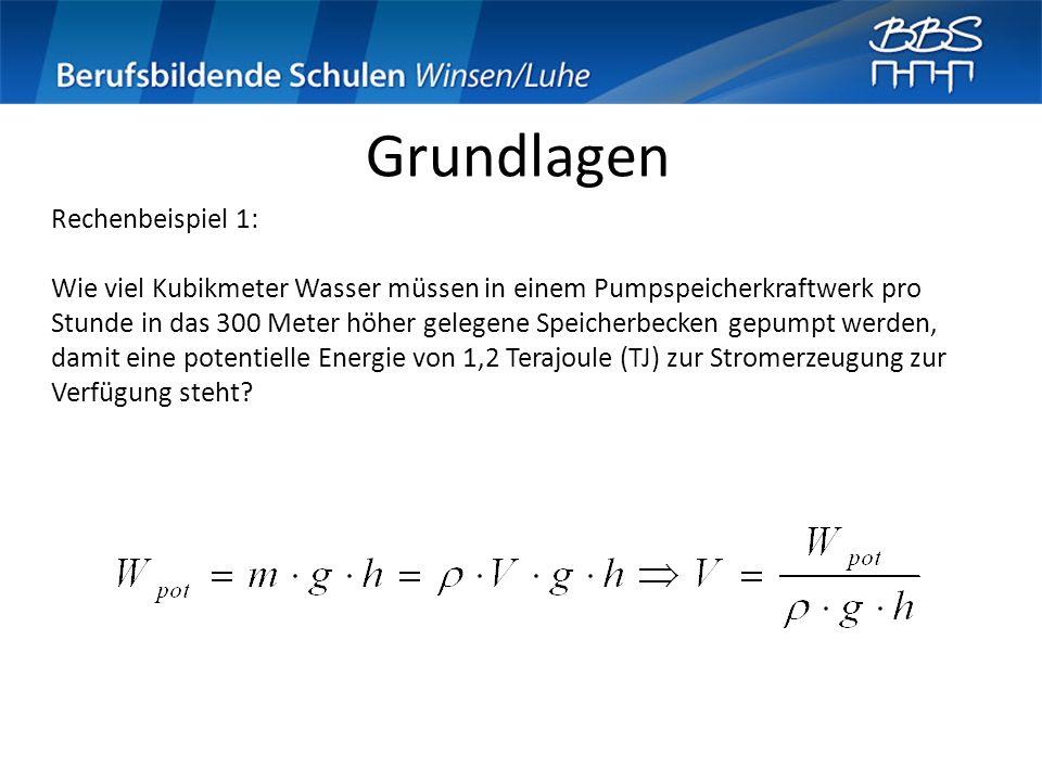 Grundlagen Rechenbeispiel 1: Wie viel Kubikmeter Wasser müssen in einem Pumpspeicherkraftwerk pro Stunde in das 300 Meter höher gelegene Speicherbecke