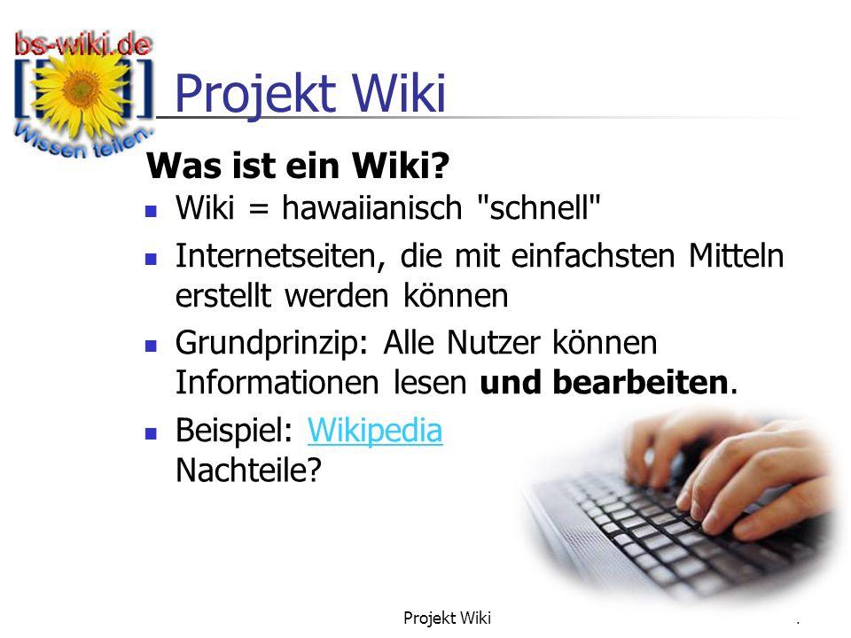 Projekt Wiki 4 Wiki = hawaiianisch schnell Internetseiten, die mit einfachsten Mitteln erstellt werden können Grundprinzip: Alle Nutzer können Informationen lesen und bearbeiten.