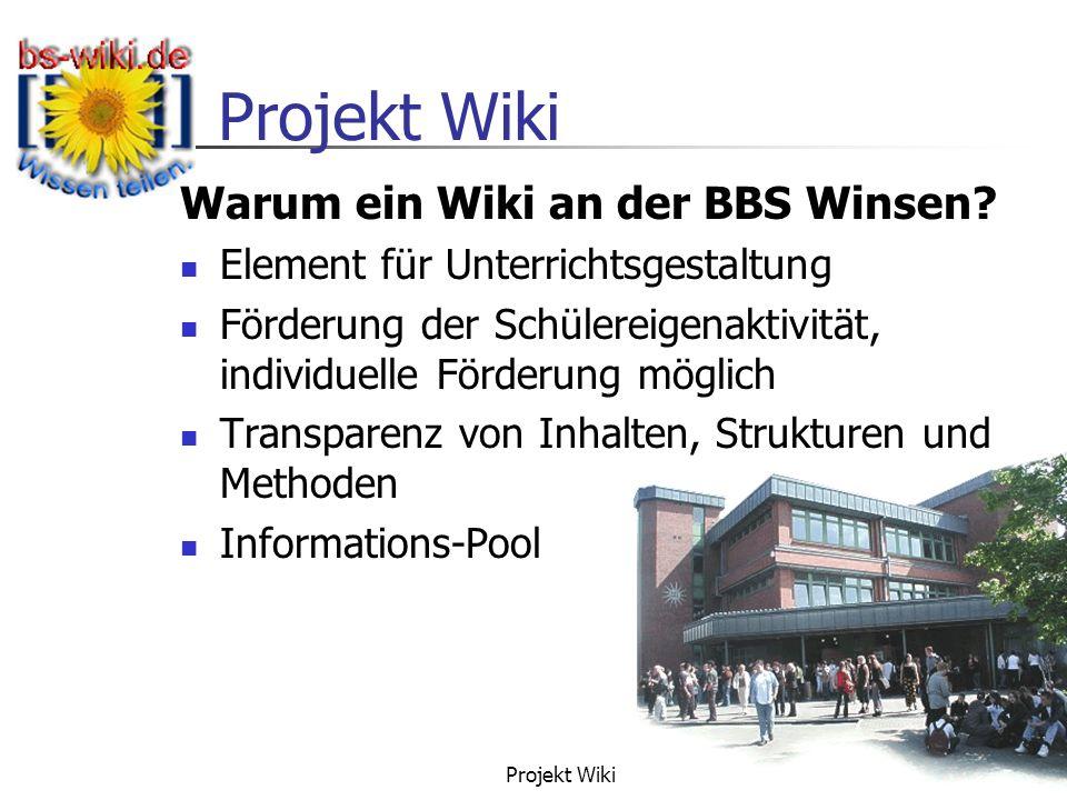 Projekt Wiki 5 Warum ein Wiki an der BBS Winsen? Element für Unterrichtsgestaltung Förderung der Schülereigenaktivität, individuelle Förderung möglich