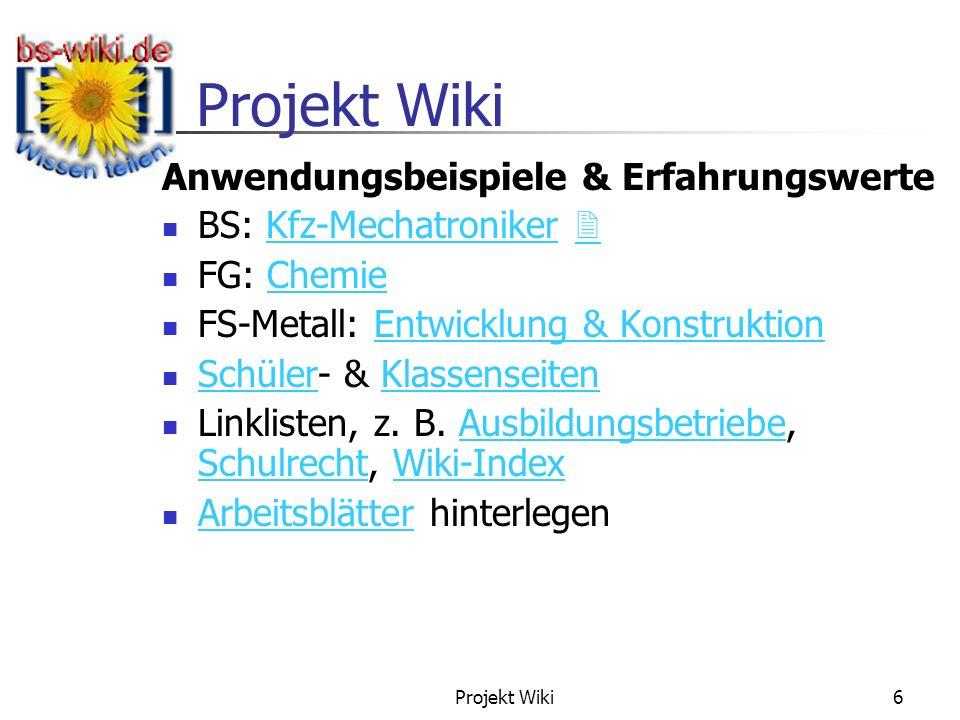 Projekt Wiki 6 Anwendungsbeispiele & Erfahrungswerte BS: Kfz-Mechatroniker Kfz-Mechatroniker FG: ChemieChemie FS-Metall: Entwicklung & KonstruktionEnt