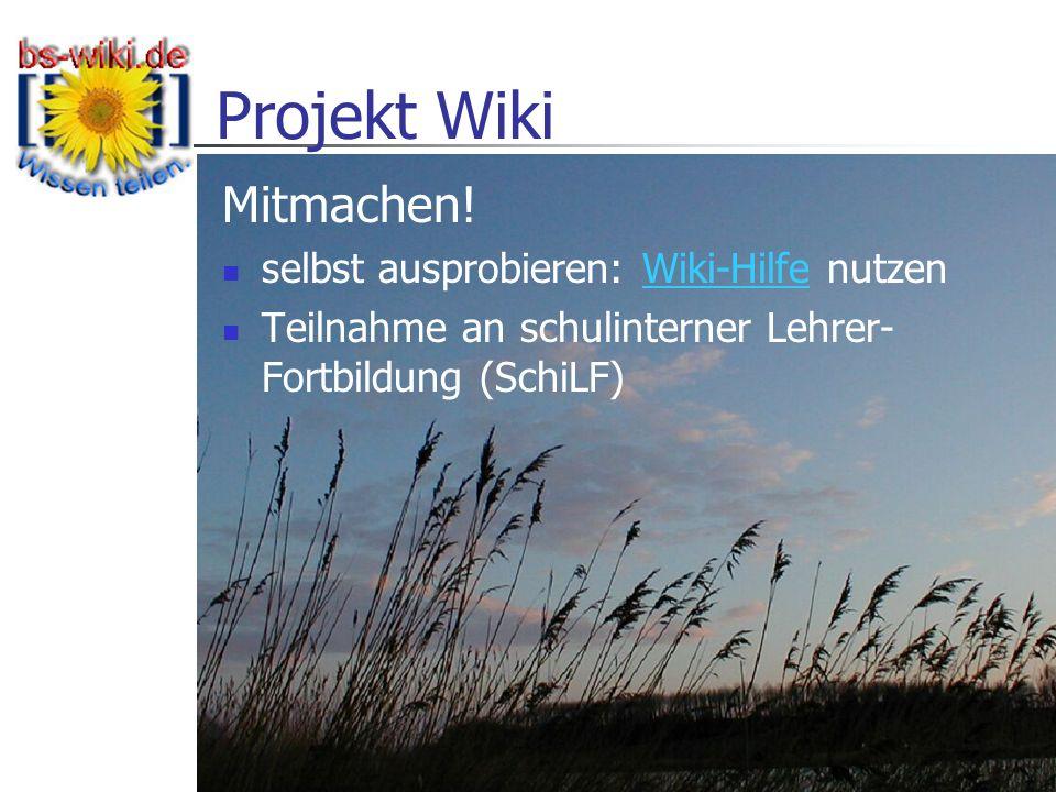 Projekt Wiki 7 Mitmachen! selbst ausprobieren: Wiki-Hilfe nutzenWiki-Hilfe Teilnahme an schulinterner Lehrer- Fortbildung (SchiLF)