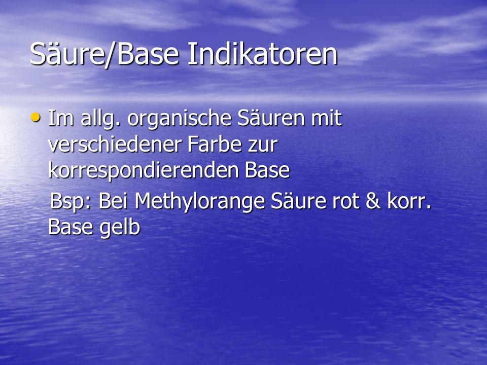 Säure/Base Indikatoren Im allg. organische Säuren mit verschiedener Farbe zur korrespondierenden Base Im allg. organische Säuren mit verschiedener Far