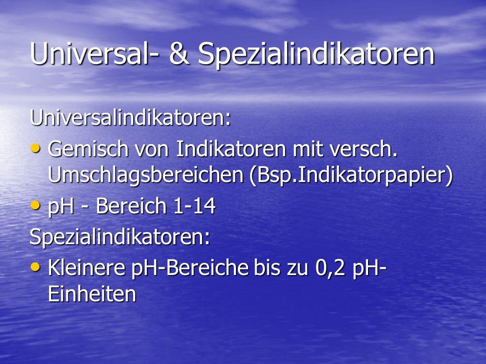 Universal- & Spezialindikatoren Universalindikatoren: Gemisch von Indikatoren mit versch. Umschlagsbereichen (Bsp.Indikatorpapier) Gemisch von Indikat