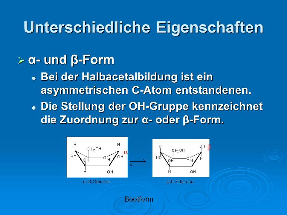 Unterschiedliche Eigenschaften α- und β-Form α- und β-Form Bei der Halbacetalbildung ist ein asymmetrischen C-Atom entstandenen. Bei der Halbacetalbil