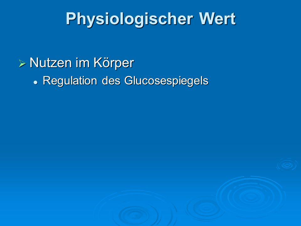 Physiologischer Wert Nutzen im Körper Nutzen im Körper Regulation des Glucosespiegels Regulation des Glucosespiegels