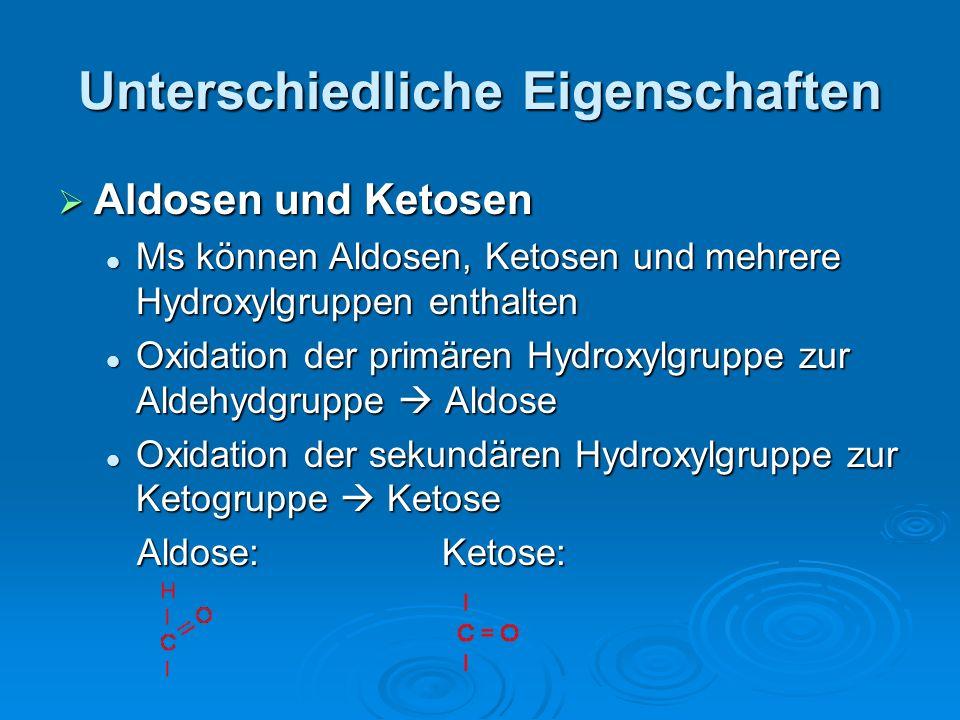 Unterschiedliche Eigenschaften Aldosen und Ketosen Aldosen und Ketosen Ms können Aldosen, Ketosen und mehrere Hydroxylgruppen enthalten Ms können Aldo