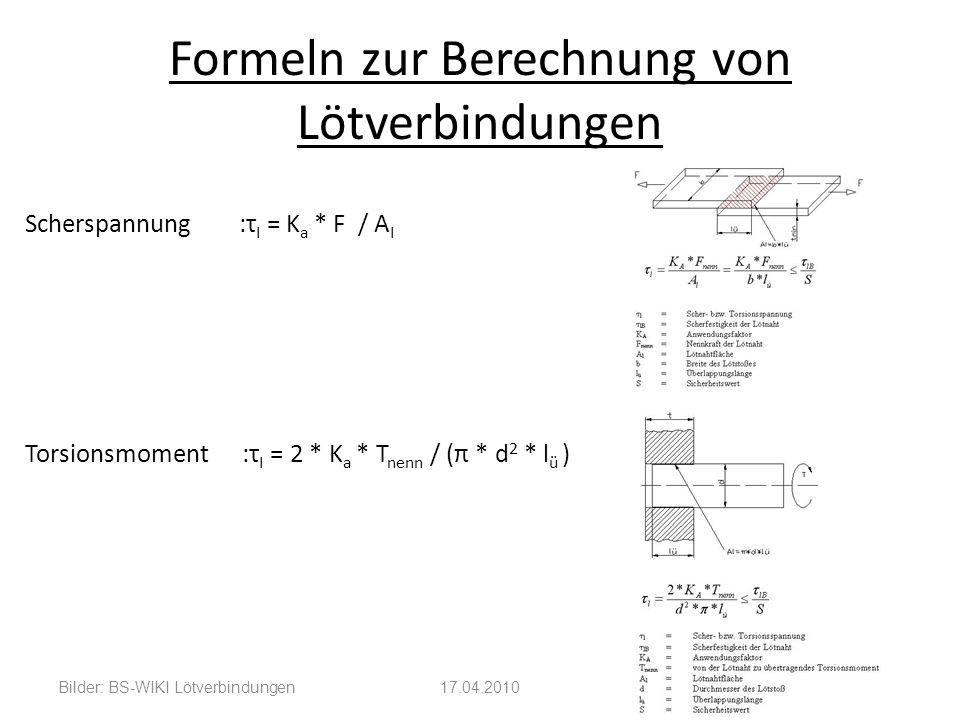 Formeln zur Berechnung von Lötverbindungen Scherspannung :τ I = K a * F / A I Torsionsmoment :τ I = 2 * K a * T nenn / (π * d 2 * l ü ) Bilder: BS-WIKI Lötverbindungen17.04.2010