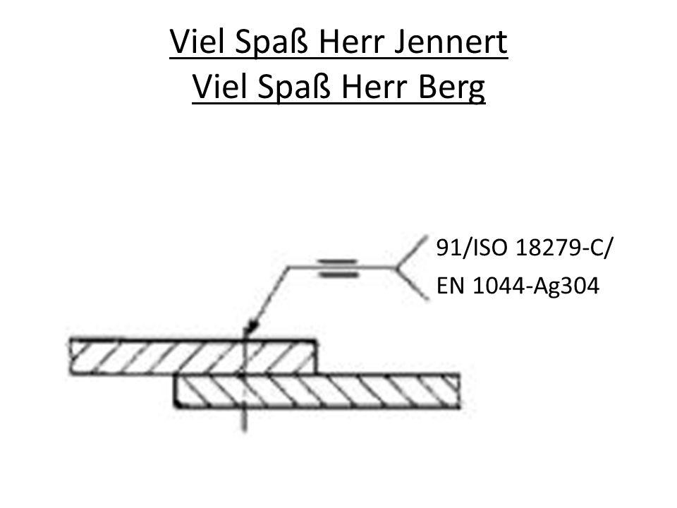 Viel Spaß Herr Jennert Viel Spaß Herr Berg 91/ISO 18279-C/ EN 1044-Ag304