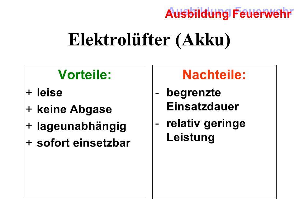 Ausbildung Feuerwehr Elektrolüfter (Kabel) Vorteile: +leise +keine Abgase +lageunabhängig Nachteile: -Generator erforderlich -um ca. 30% geringere Lei
