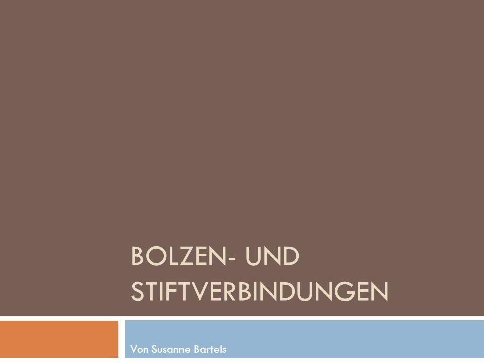 BOLZEN- UND STIFTVERBINDUNGEN Von Susanne Bartels