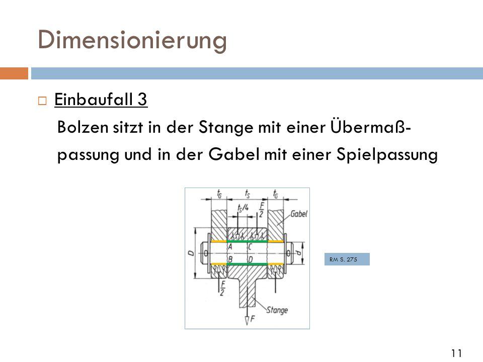 Dimensionierung Einbaufall 3 Bolzen sitzt in der Stange mit einer Übermaß- passung und in der Gabel mit einer Spielpassung RM S. 275 11