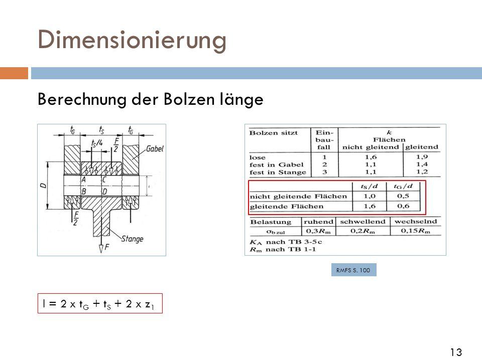 Dimensionierung Berechnung der Bolzen länge l = 2 x t G + t S + 2 x z 1 RMFS S. 100 13