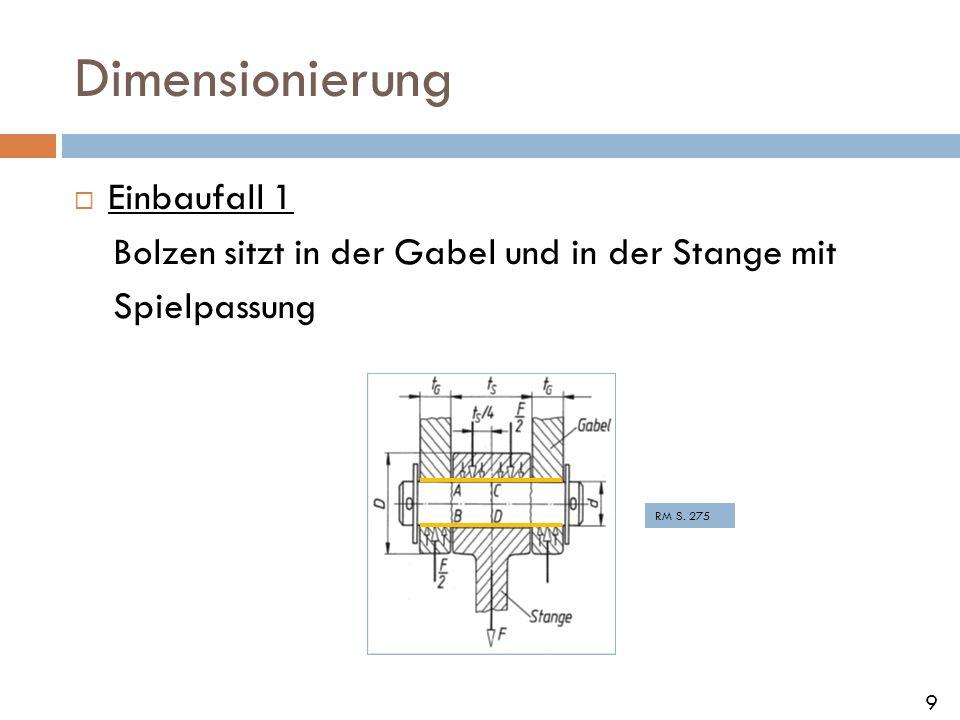 Dimensionierung Einbaufall 1 Bolzen sitzt in der Gabel und in der Stange mit Spielpassung RM S. 275 9