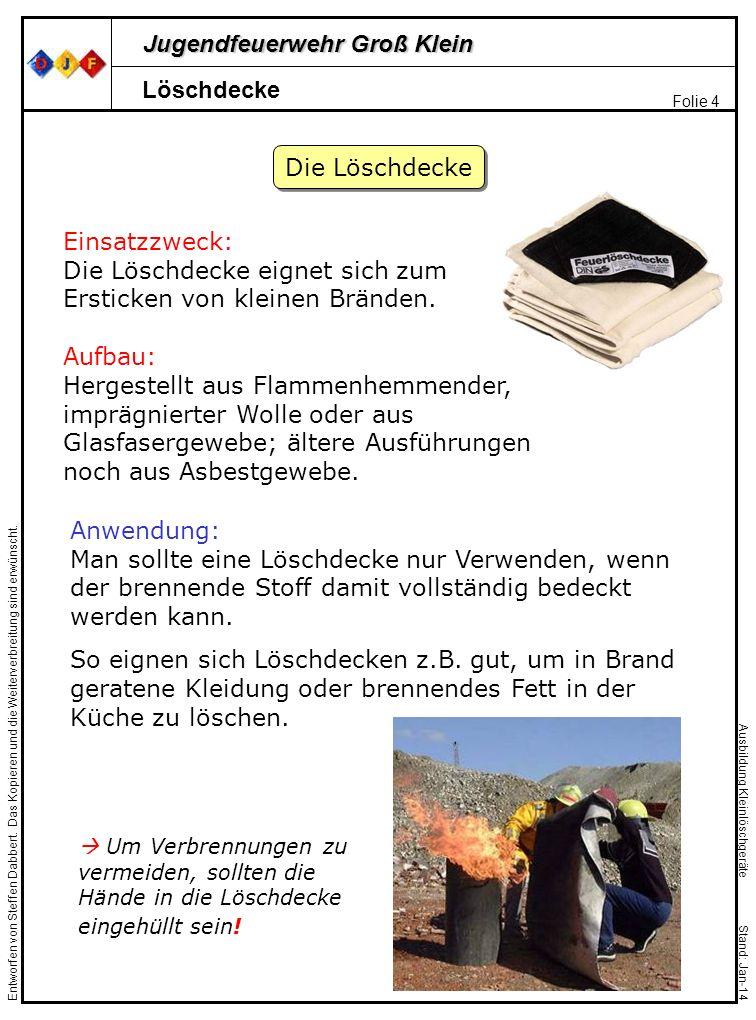 Jugendfeuerwehr Groß Klein Folie 4 Entworfen von Steffen Dabbert. Das Kopieren und die Weiterverbreitung sind erwünscht. Ausbildung Kleinlöschgeräte S