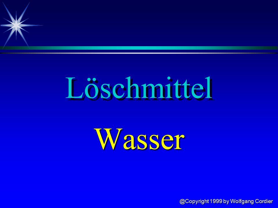 @Copyright 1999 by Wolfgang Cordier Löschmittel ä Wasser ä Schaum ä Pulver ä Gase ä Sonderlöschmittel